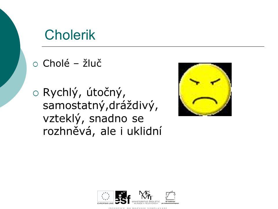 Cholerik Cholé – žluč.