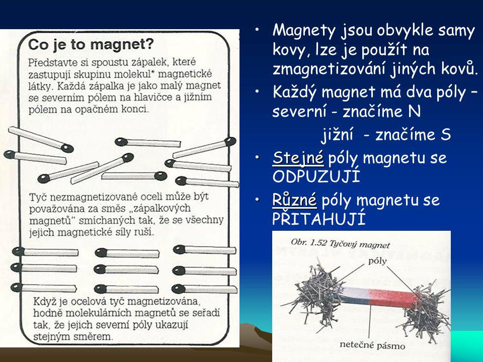 Magnety jsou obvykle samy kovy, lze je použít na zmagnetizování jiných kovů.