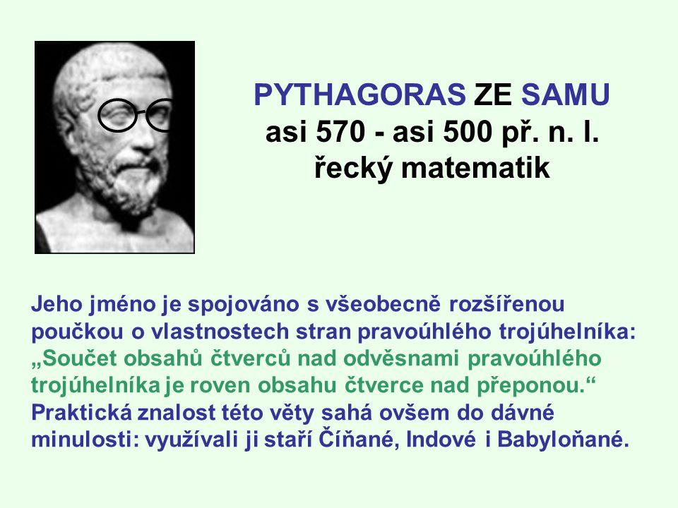 PYTHAGORAS ZE SAMU asi 570 - asi 500 př. n. l. řecký matematik