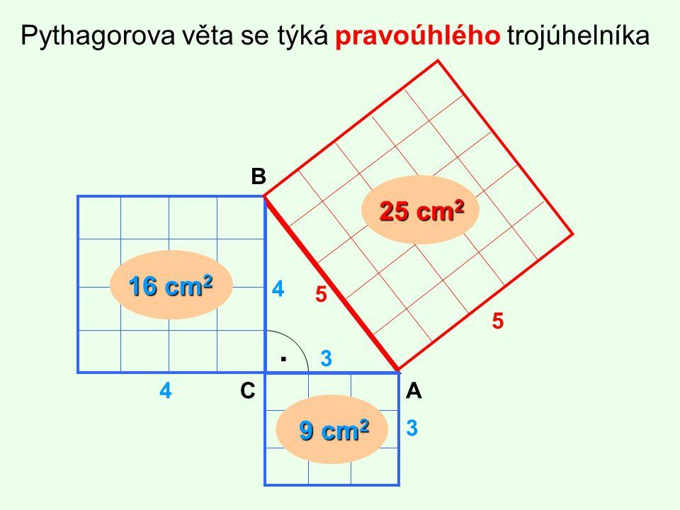 . Pythagorova věta se týká pravoúhlého trojúhelníka 25 cm2 16 cm2