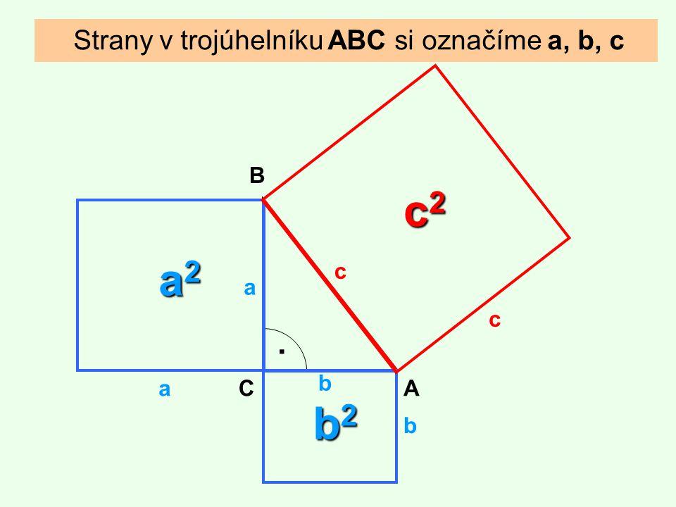 c2 a2 . b2 Strany v trojúhelníku ABC si označíme a, b, c B c a c b a C