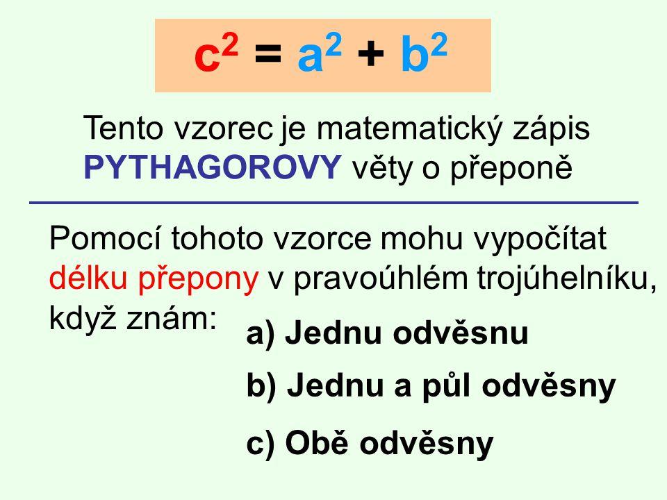 c2 = a2 + b2 Tento vzorec je matematický zápis PYTHAGOROVY věty o přeponě.