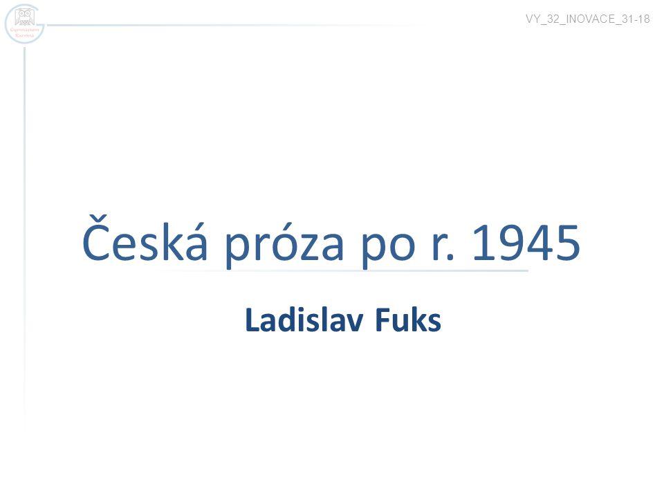 VY_32_INOVACE_31-18 Česká próza po r. 1945 Ladislav Fuks