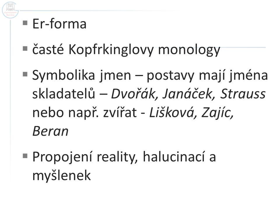 Er-forma časté Kopfrkinglovy monology.