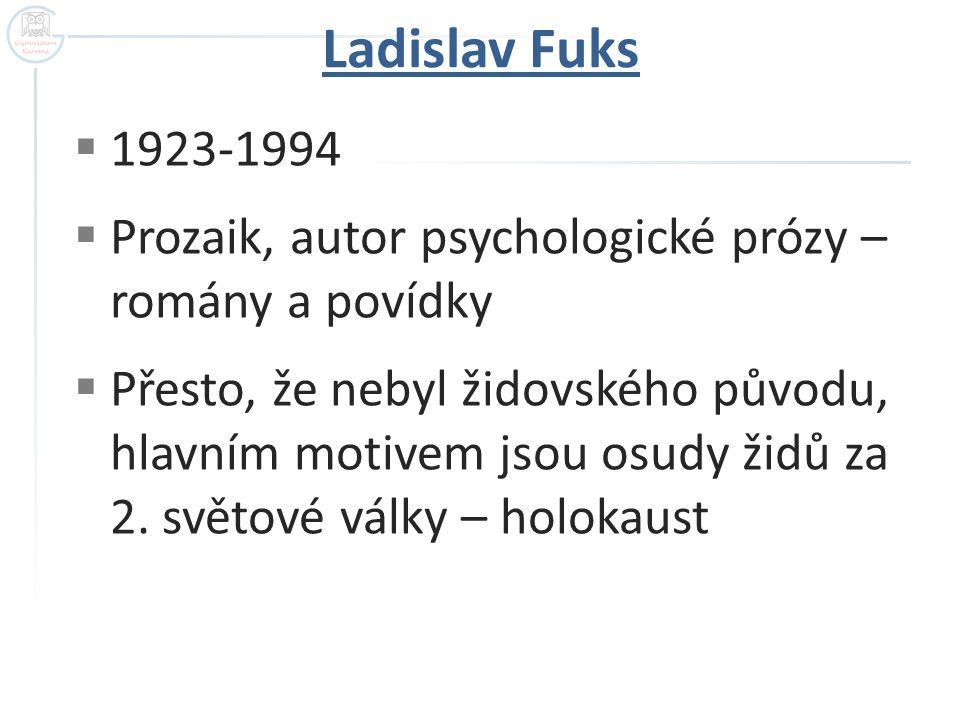 Ladislav Fuks 1923-1994. Prozaik, autor psychologické prózy – romány a povídky.
