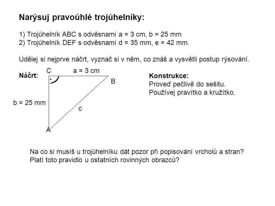 ) Narýsuj pravoúhlé trojúhelníky: .