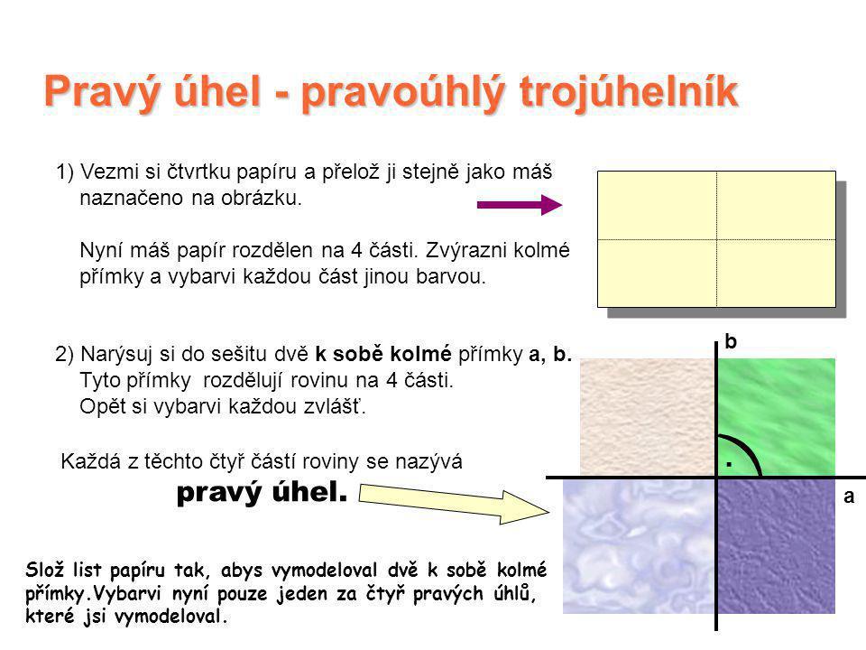 ) Pravý úhel - pravoúhlý trojúhelník .