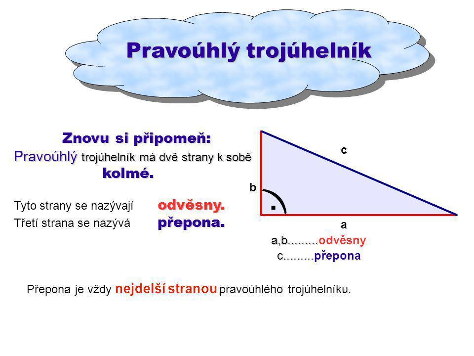 ) . Pravoúhlý trojúhelník Pravoúhlý trojúhelník Znovu si připomeň: