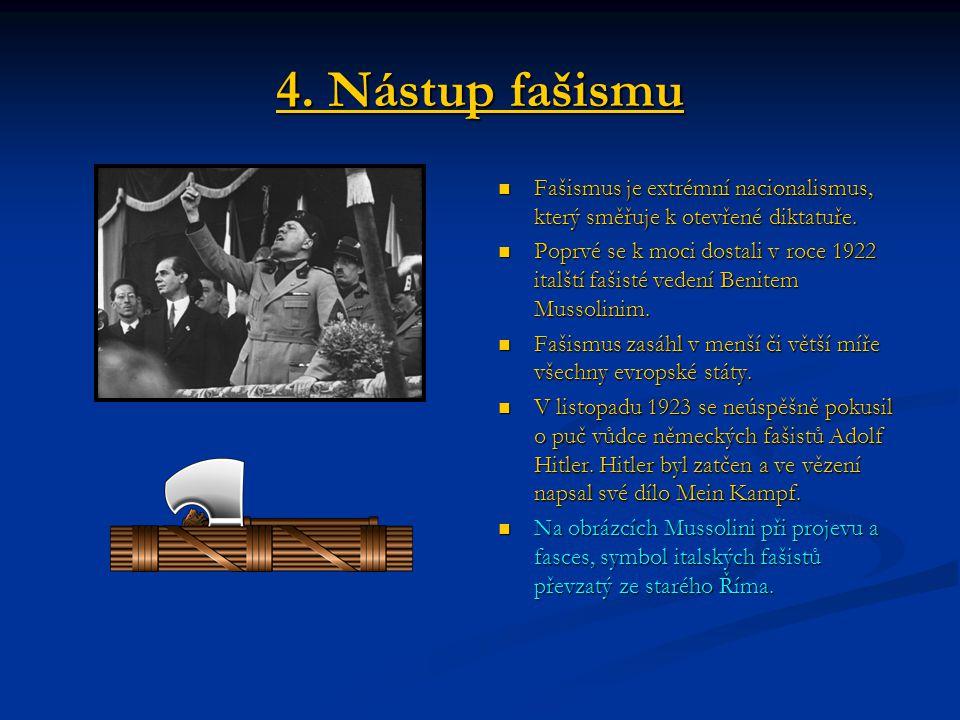 4. Nástup fašismu Fašismus je extrémní nacionalismus, který směřuje k otevřené diktatuře.