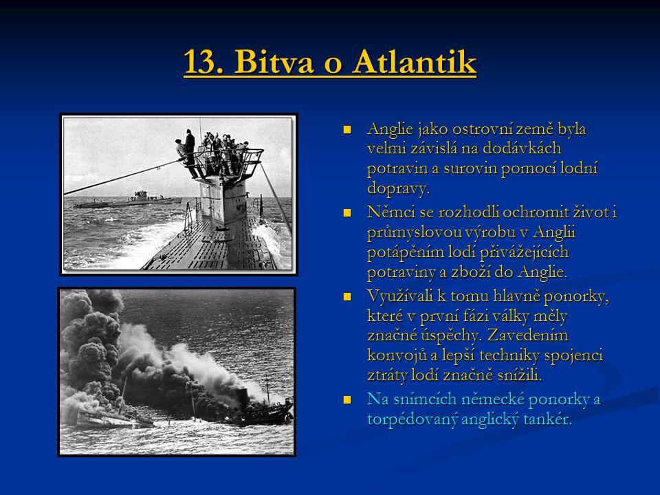 13. Bitva o Atlantik Anglie jako ostrovní země byla velmi závislá na dodávkách potravin a surovin pomocí lodní dopravy.