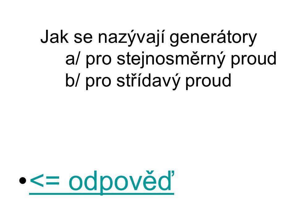 Jak se nazývají generátory a/ pro stejnosměrný proud b/ pro střídavý proud