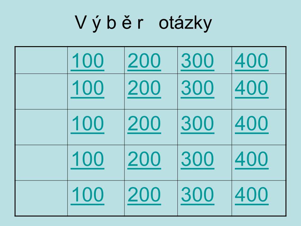 V ý b ě r otázky 100 200 300 400
