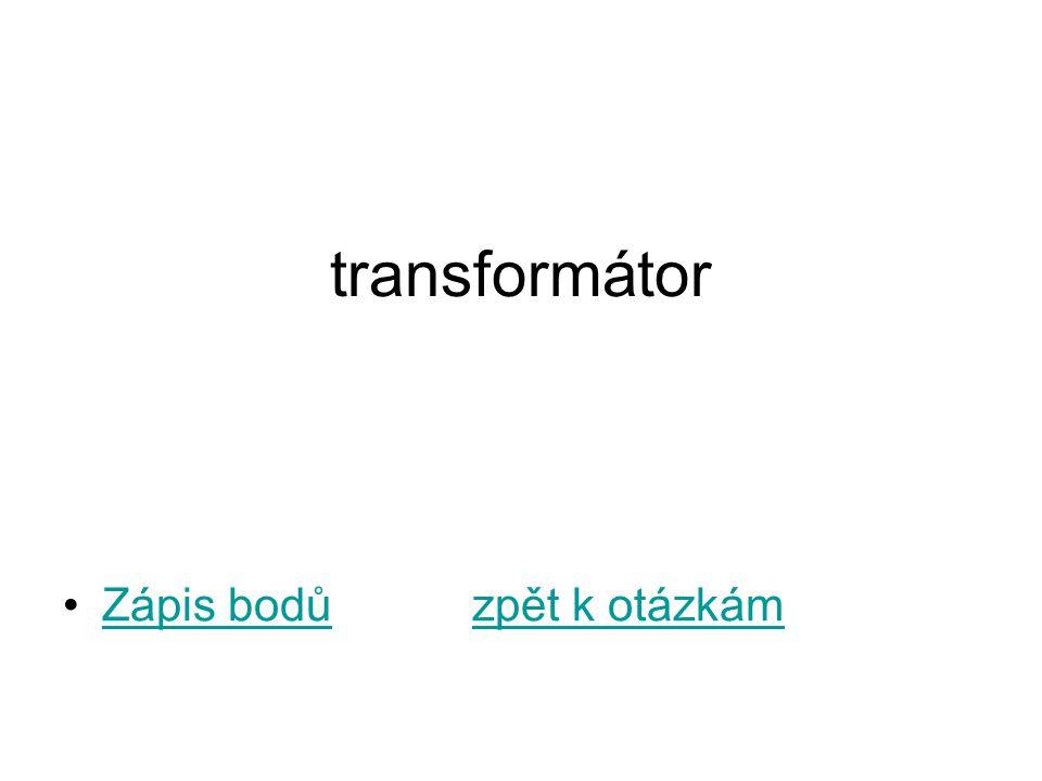 transformátor Zápis bodů zpět k otázkám