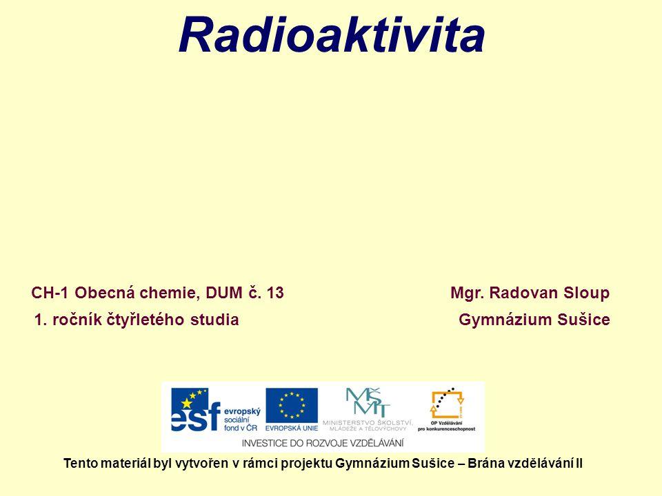 Radioaktivita CH-1 Obecná chemie, DUM č. 13 Mgr. Radovan Sloup
