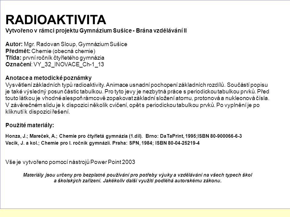 RADIOAKTIVITA Vytvořeno v rámci projektu Gymnázium Sušice - Brána vzdělávání II. Autor: Mgr. Radovan Sloup, Gymnázium Sušice.