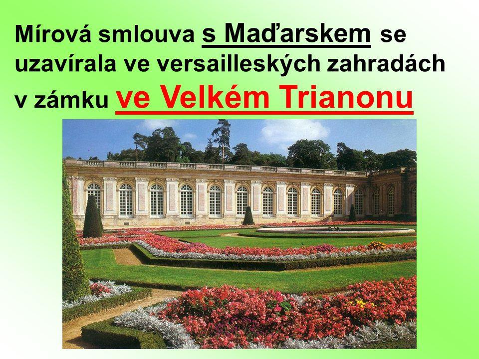 Mírová smlouva s Maďarskem se uzavírala ve versailleských zahradách v zámku ve Velkém Trianonu