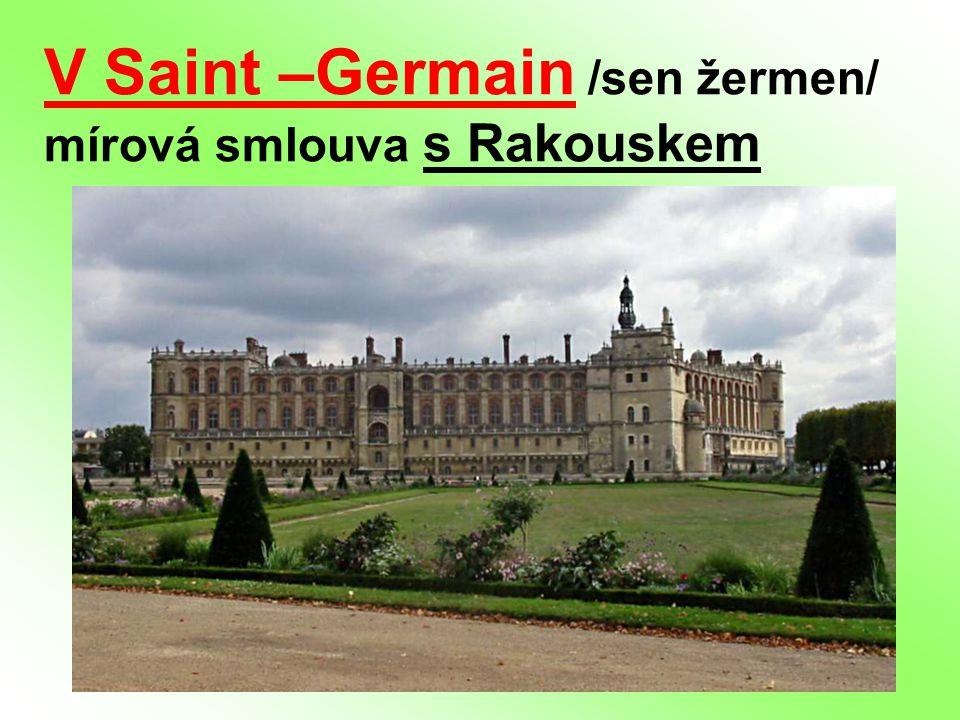 V Saint –Germain /sen žermen/ mírová smlouva s Rakouskem