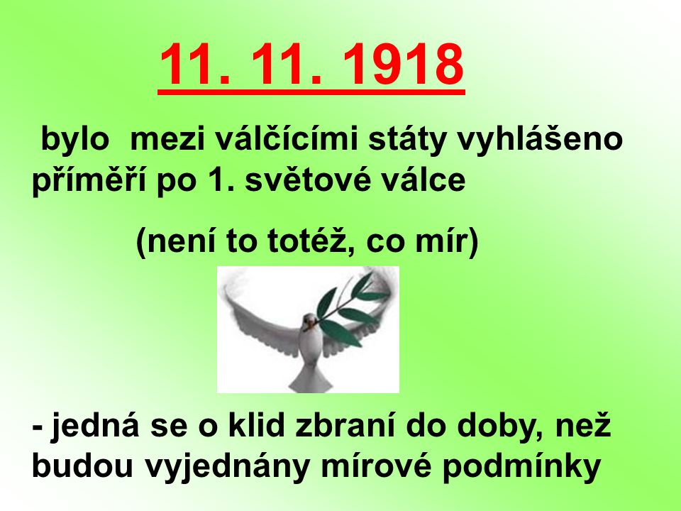 11. 11. 1918 bylo mezi válčícími státy vyhlášeno příměří po 1. světové válce. (není to totéž, co mír)