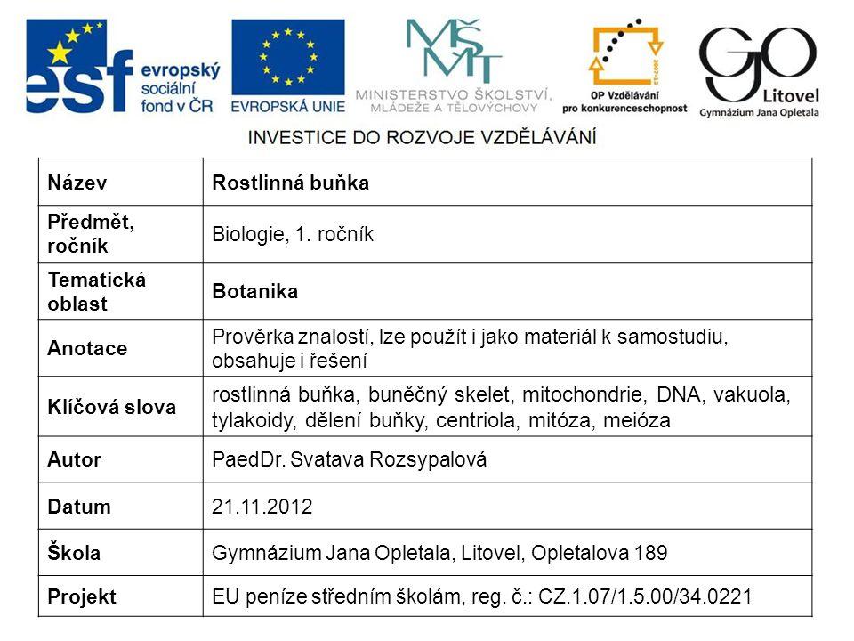 Název Rostlinná buňka. Předmět, ročník. Biologie, 1. ročník. Tematická oblast. Botanika. Anotace.