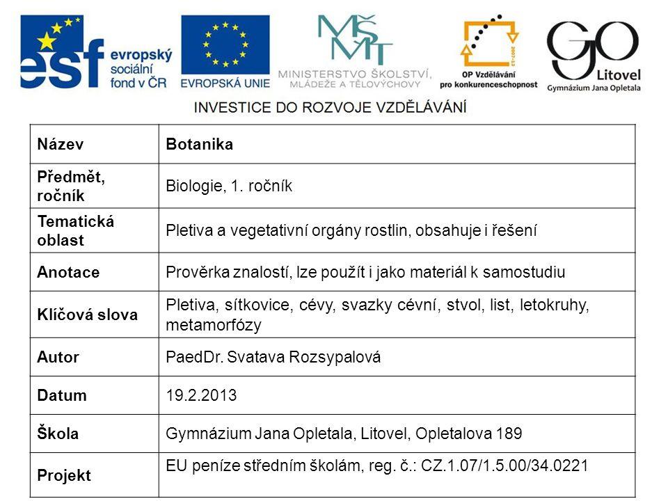 Název Botanika. Předmět, ročník. Biologie, 1. ročník. Tematická oblast. Pletiva a vegetativní orgány rostlin, obsahuje i řešení.