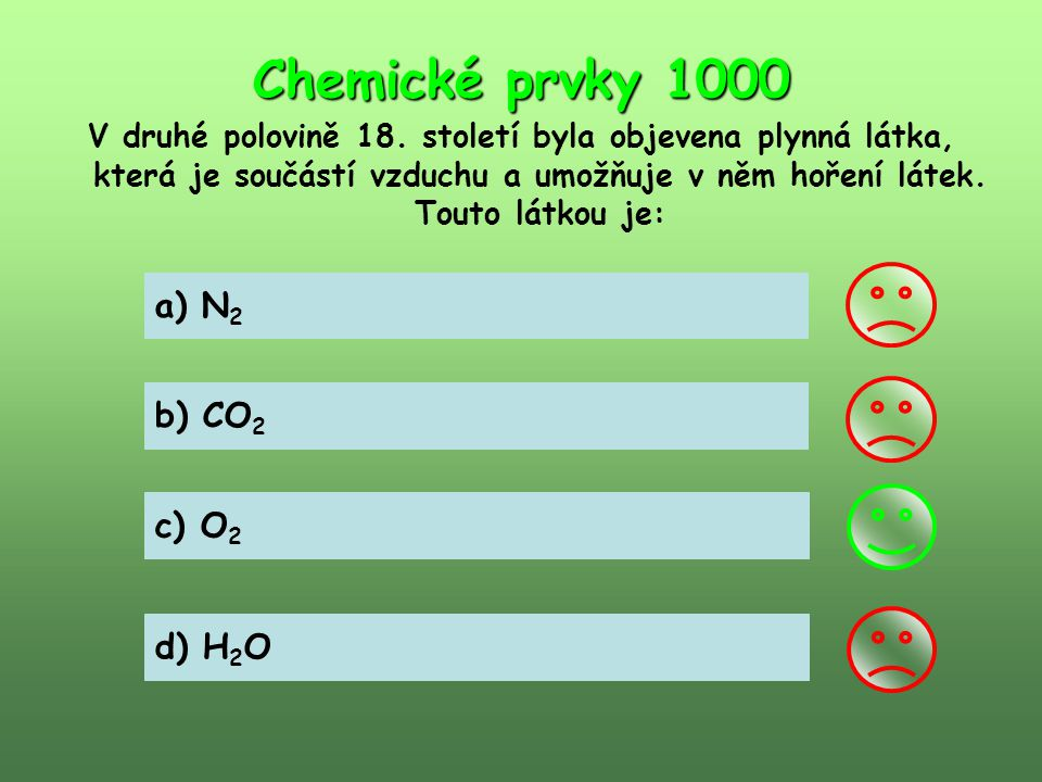 Chemické prvky 1000 a) N2 b) CO2 c) O2 d) H2O