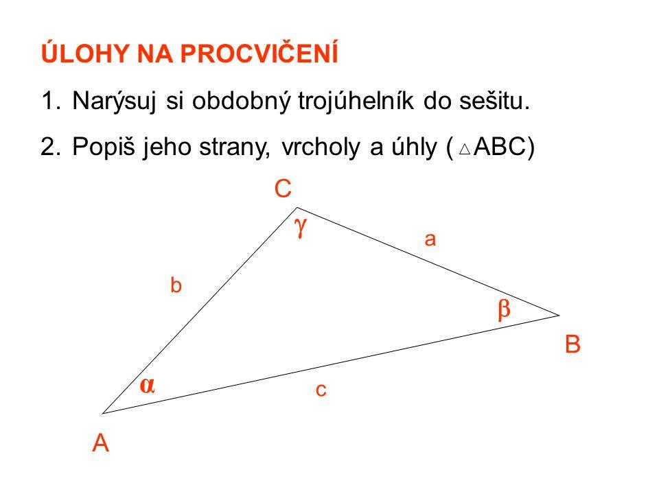  α ÚLOHY NA PROCVIČENÍ Narýsuj si obdobný trojúhelník do sešitu.