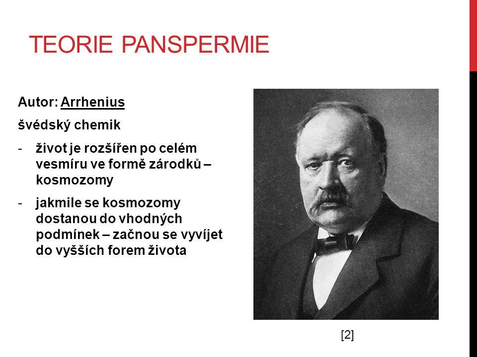teorie panspermie Autor: Arrhenius švédský chemik