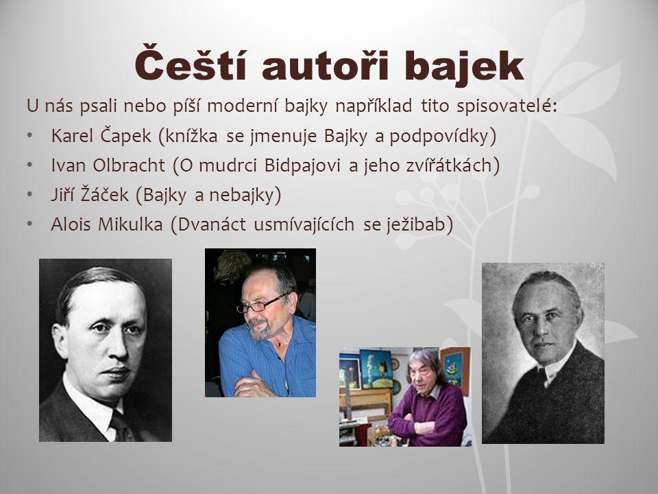Čeští autoři bajek U nás psali nebo píší moderní bajky například tito spisovatelé: Karel Čapek (knížka se jmenuje Bajky a podpovídky)