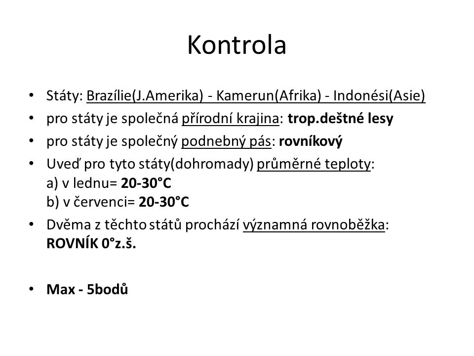 Kontrola Státy: Brazílie(J.Amerika) - Kamerun(Afrika) - Indonési(Asie)