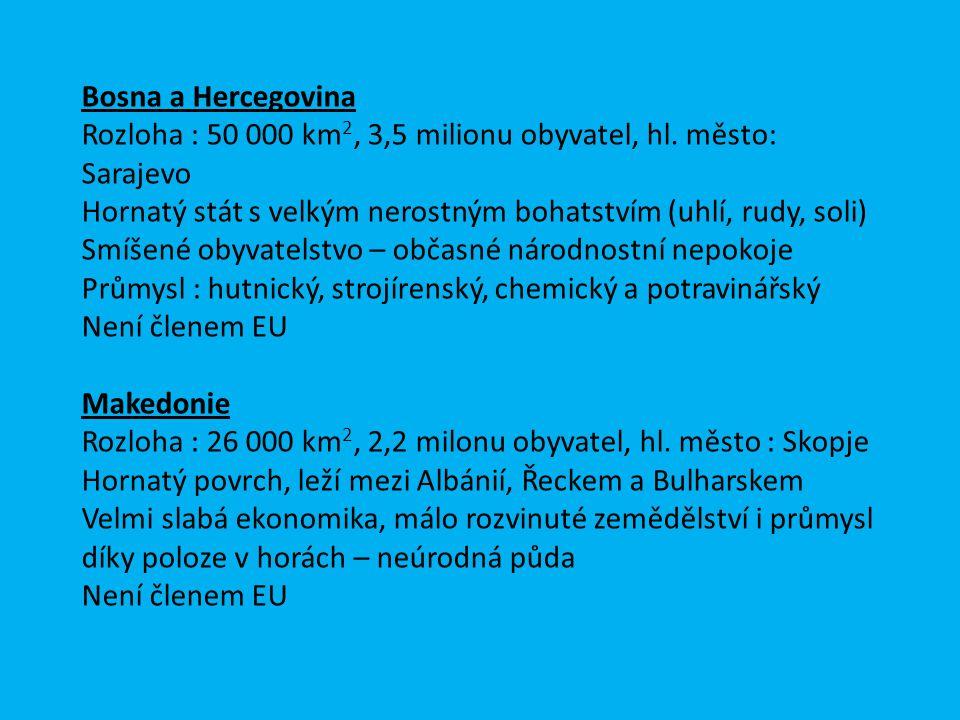 Rozloha : 50 000 km2, 3,5 milionu obyvatel, hl. město: Sarajevo