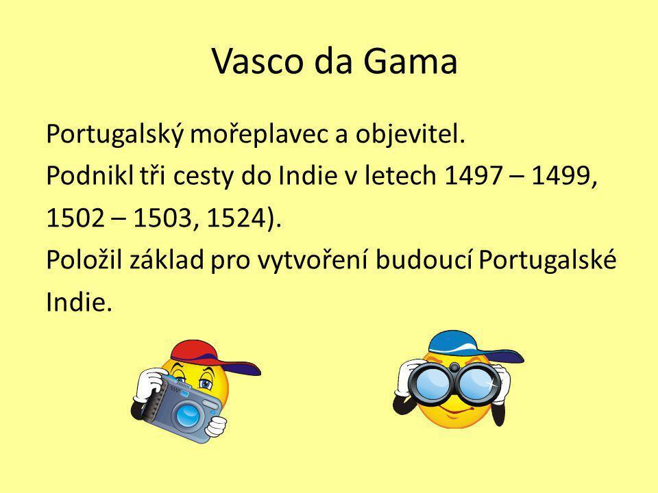 Vasco da Gama Portugalský mořeplavec a objevitel.