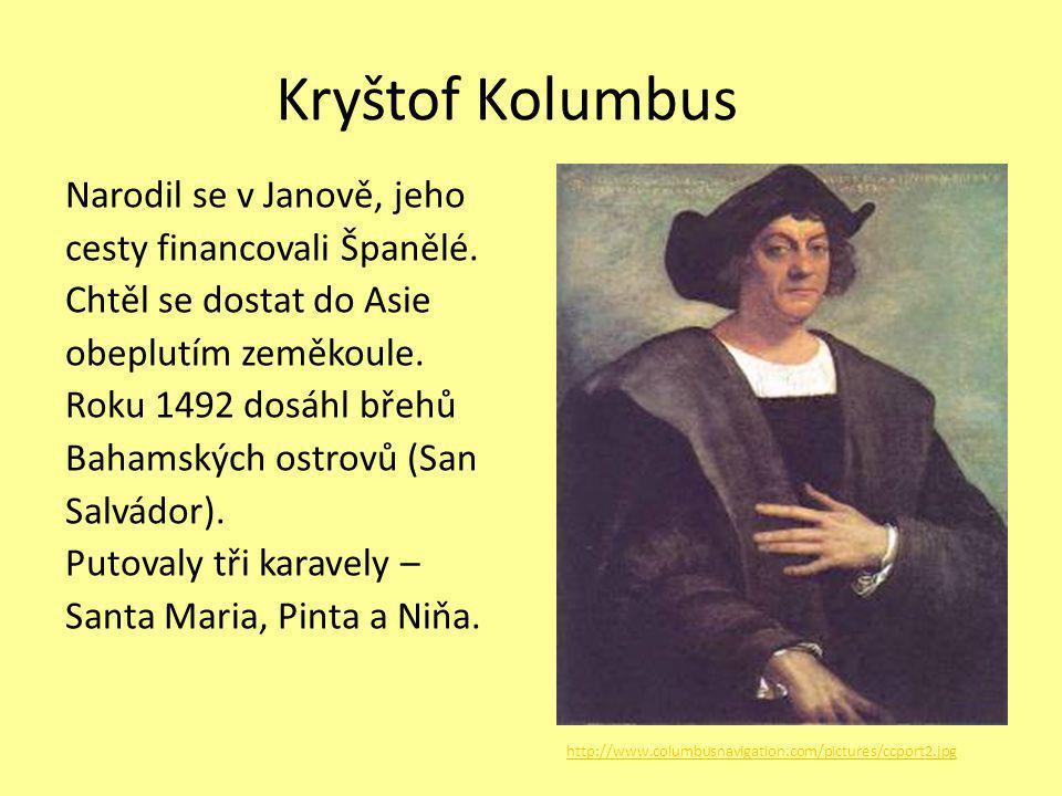 Kryštof Kolumbus Narodil se v Janově, jeho cesty financovali Španělé.