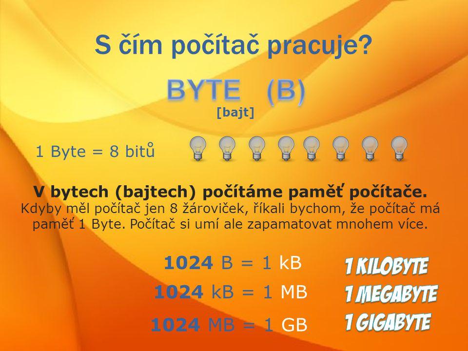 V bytech (bajtech) počítáme paměť počítače.