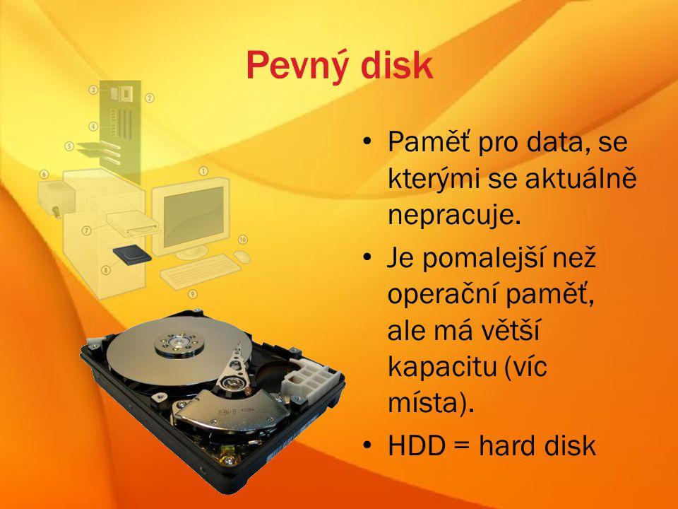Pevný disk Paměť pro data, se kterými se aktuálně nepracuje.
