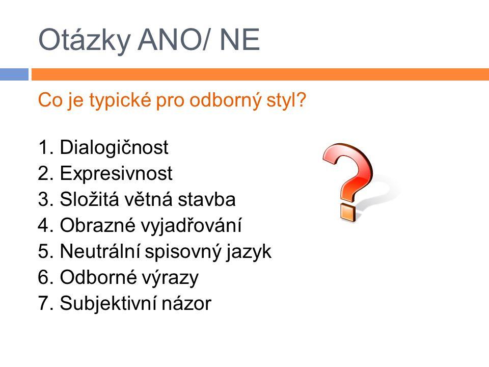 Otázky ANO/ NE Co je typické pro odborný styl 1. Dialogičnost