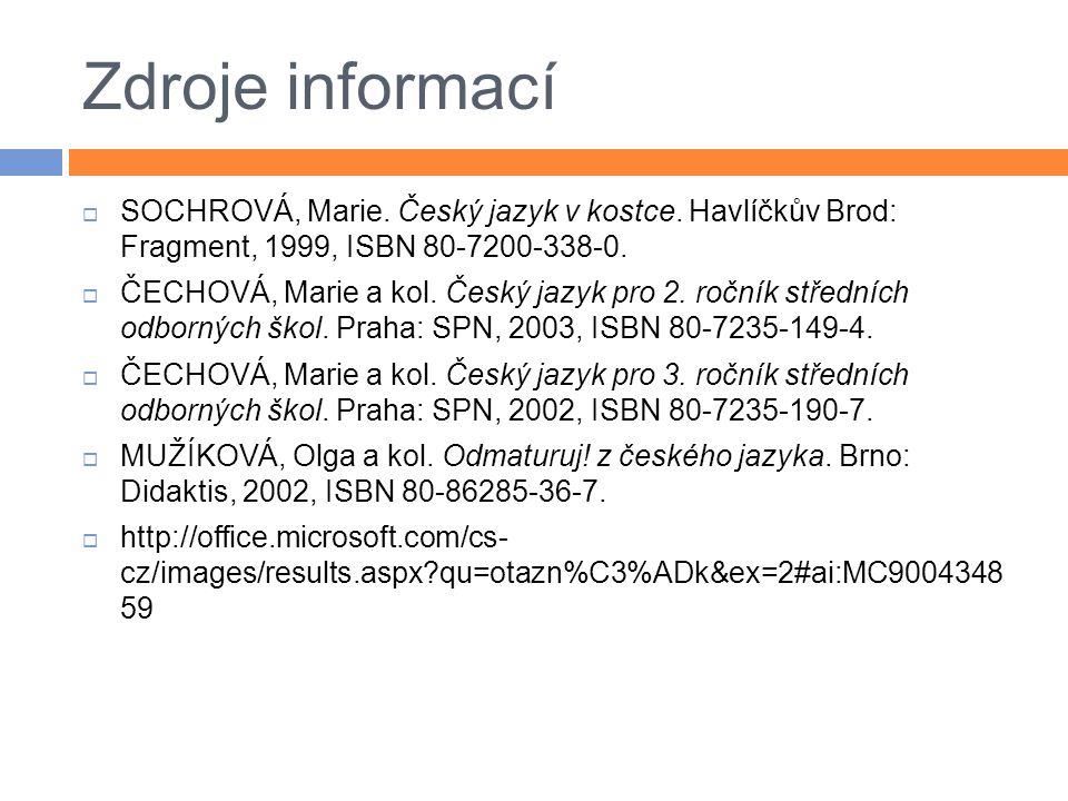 Zdroje informací SOCHROVÁ, Marie. Český jazyk v kostce. Havlíčkův Brod: Fragment, 1999, ISBN 80-7200-338-0.