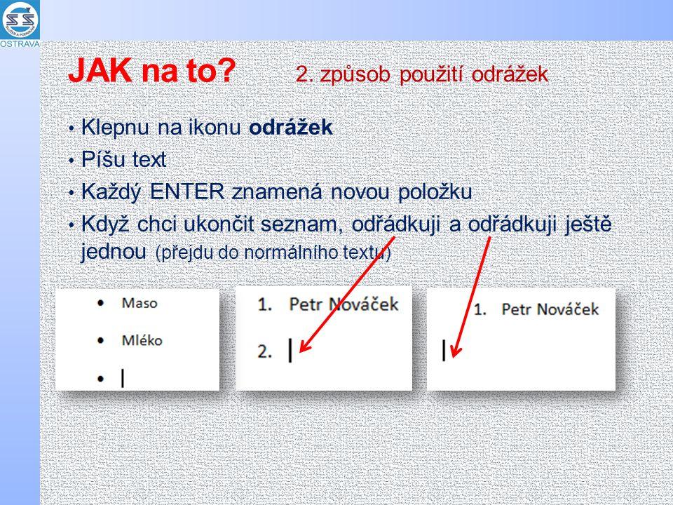 JAK na to 2. způsob použití odrážek Klepnu na ikonu odrážek Píšu text