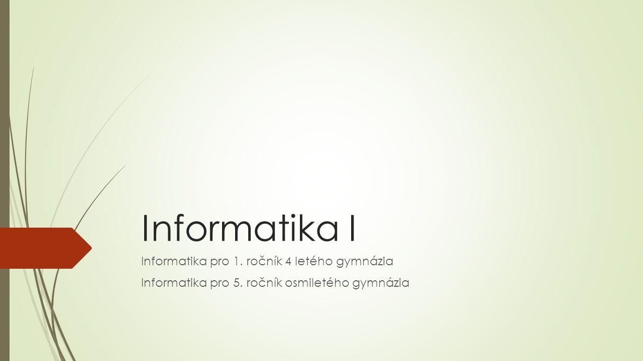 Informatika I Informatika pro 1. ročník 4 letého gymnázia