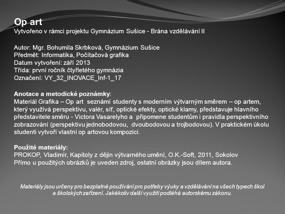 Op art Vytvořeno v rámci projektu Gymnázium Sušice - Brána vzdělávání II. Autor: Mgr. Bohumila Skrbková, Gymnázium Sušice.
