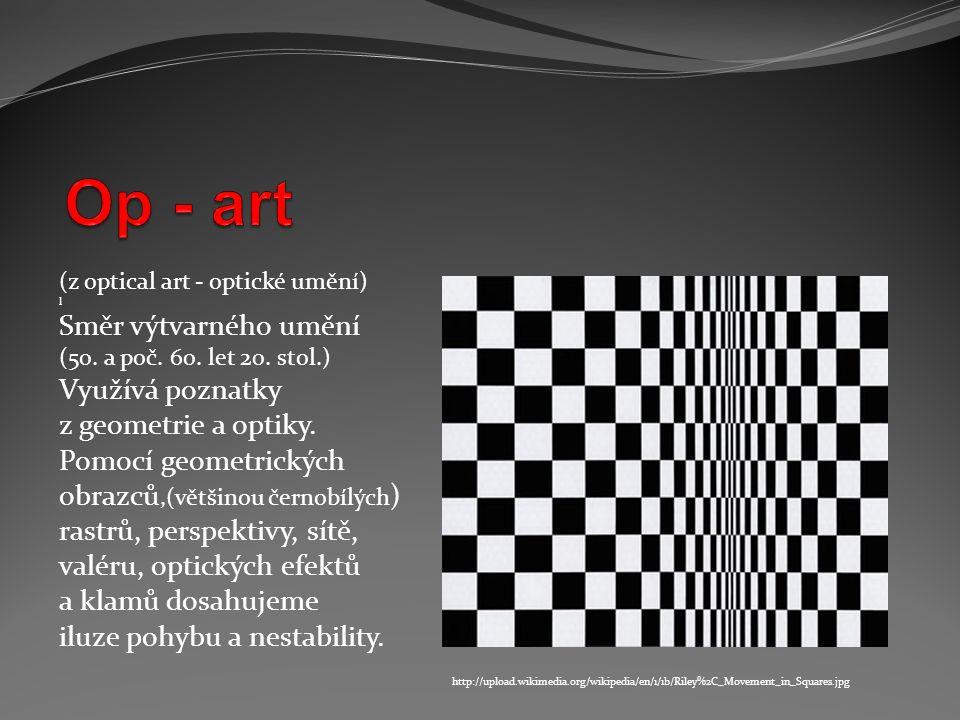 Op - art Směr výtvarného umění Využívá poznatky z geometrie a optiky.