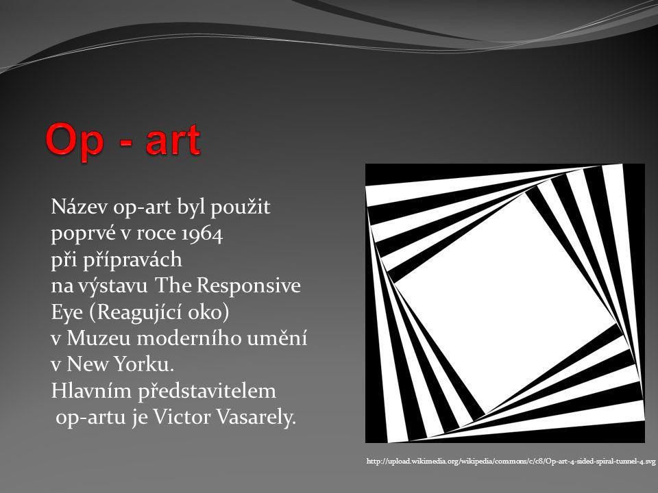 Op - art Název op-art byl použit poprvé v roce 1964 při přípravách