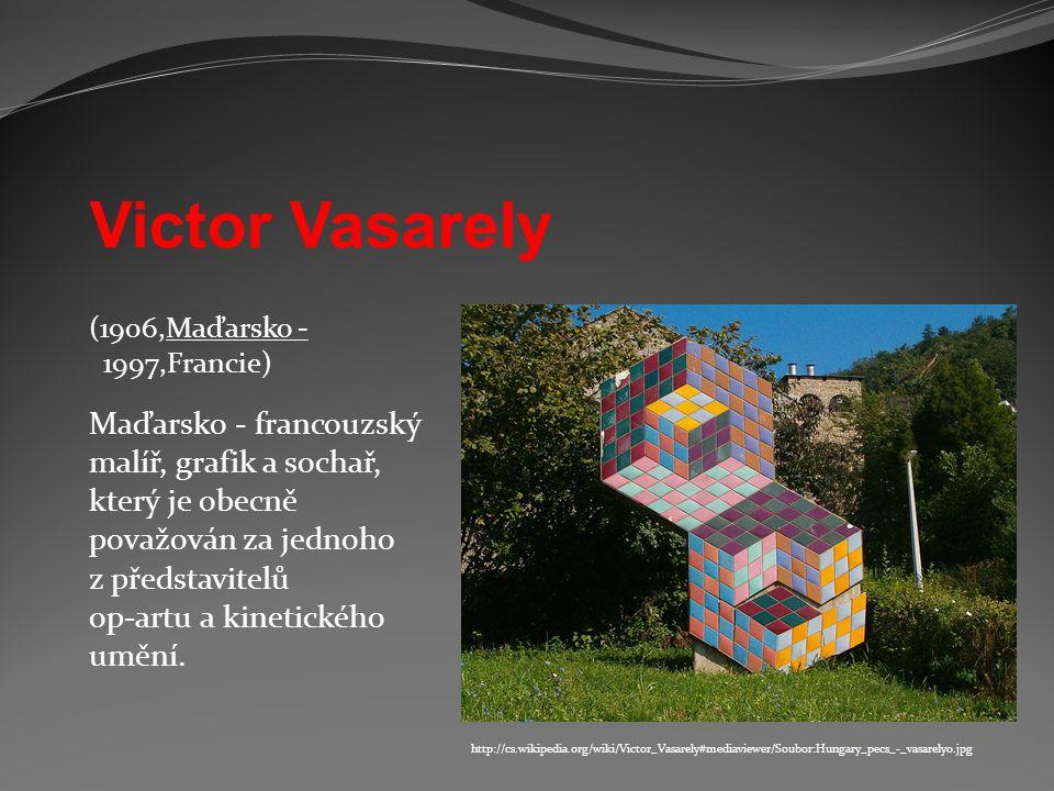 Victor Vasarely Maďarsko - francouzský malíř, grafik a sochař,
