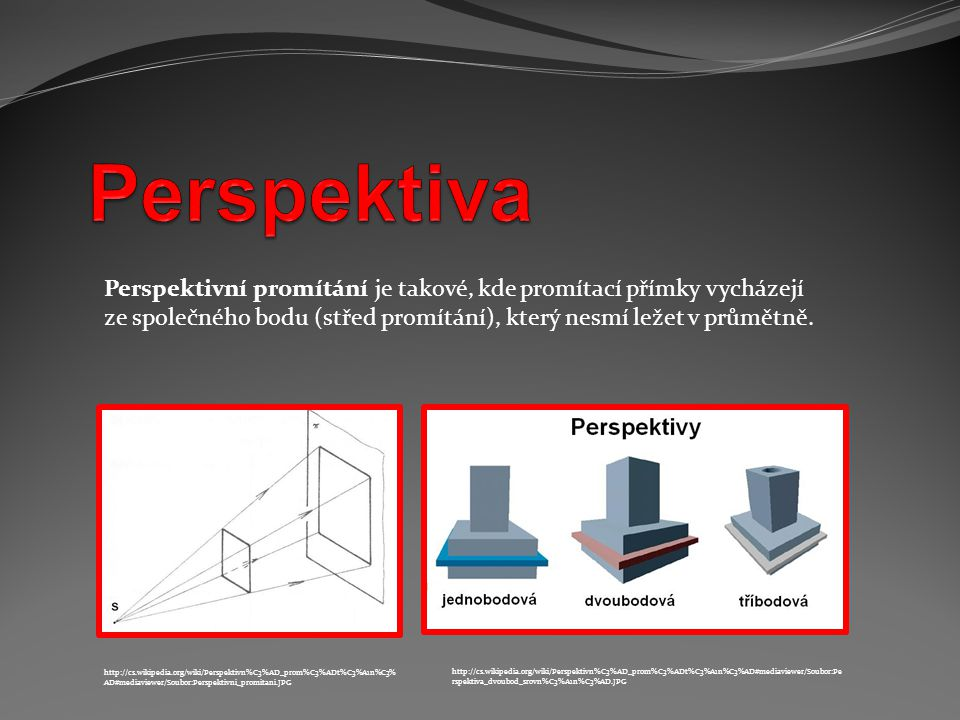 Perspektiva Perspektivní promítání je takové, kde promítací přímky vycházejí. ze společného bodu (střed promítání), který nesmí ležet v průmětně.