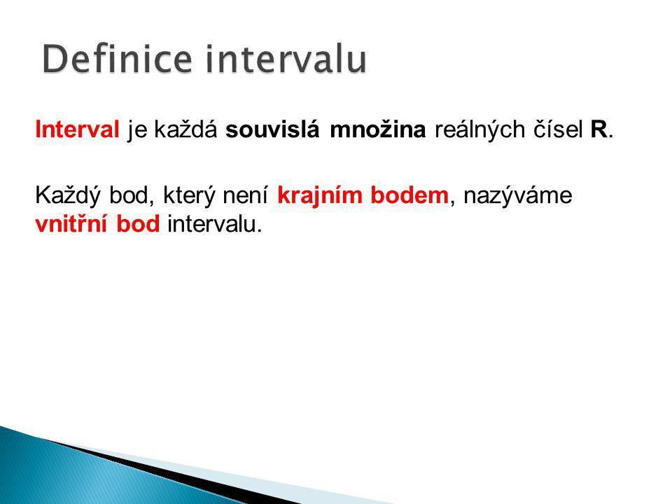 Definice intervalu Interval je každá souvislá množina reálných čísel R.