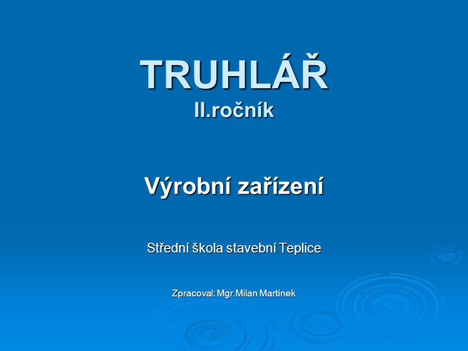 TRUHLÁŘ II.ročník Výrobní zařízení Střední škola stavební Teplice