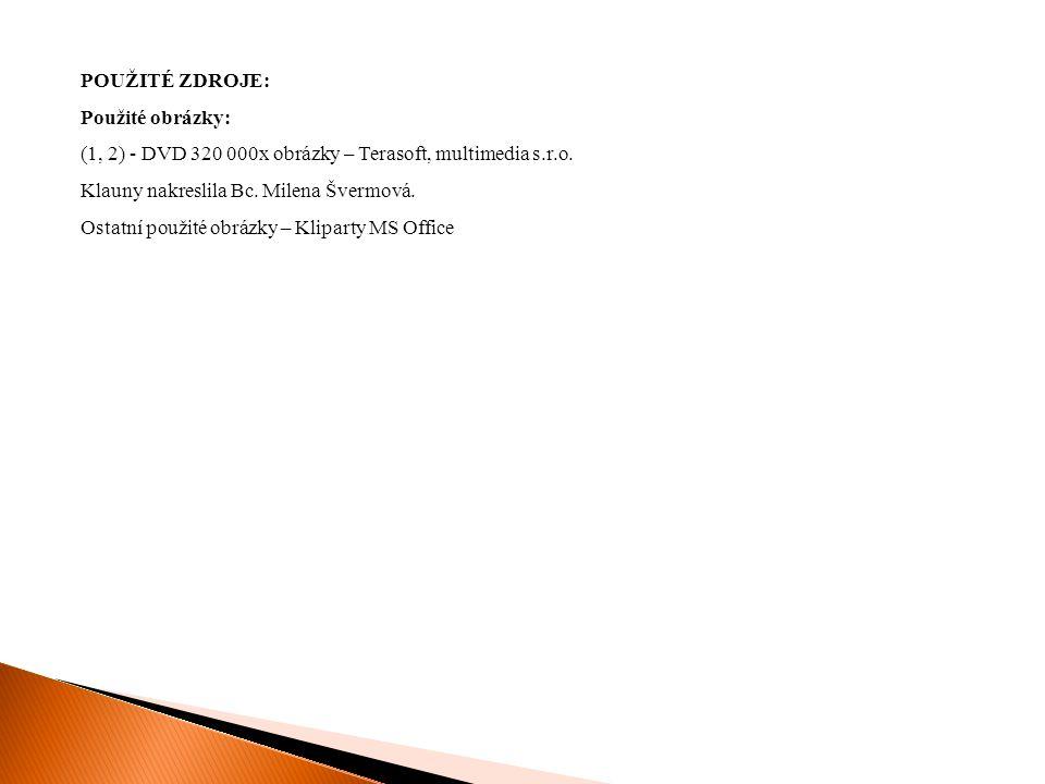 POUŽITÉ ZDROJE: Použité obrázky: (1, 2) - DVD 320 000x obrázky – Terasoft, multimedia s.r.o. Klauny nakreslila Bc. Milena Švermová.
