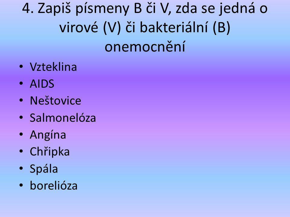 4. Zapiš písmeny B či V, zda se jedná o virové (V) či bakteriální (B) onemocnění