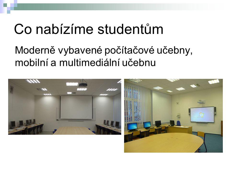 Co nabízíme studentům Moderně vybavené počítačové učebny, mobilní a multimediální učebnu