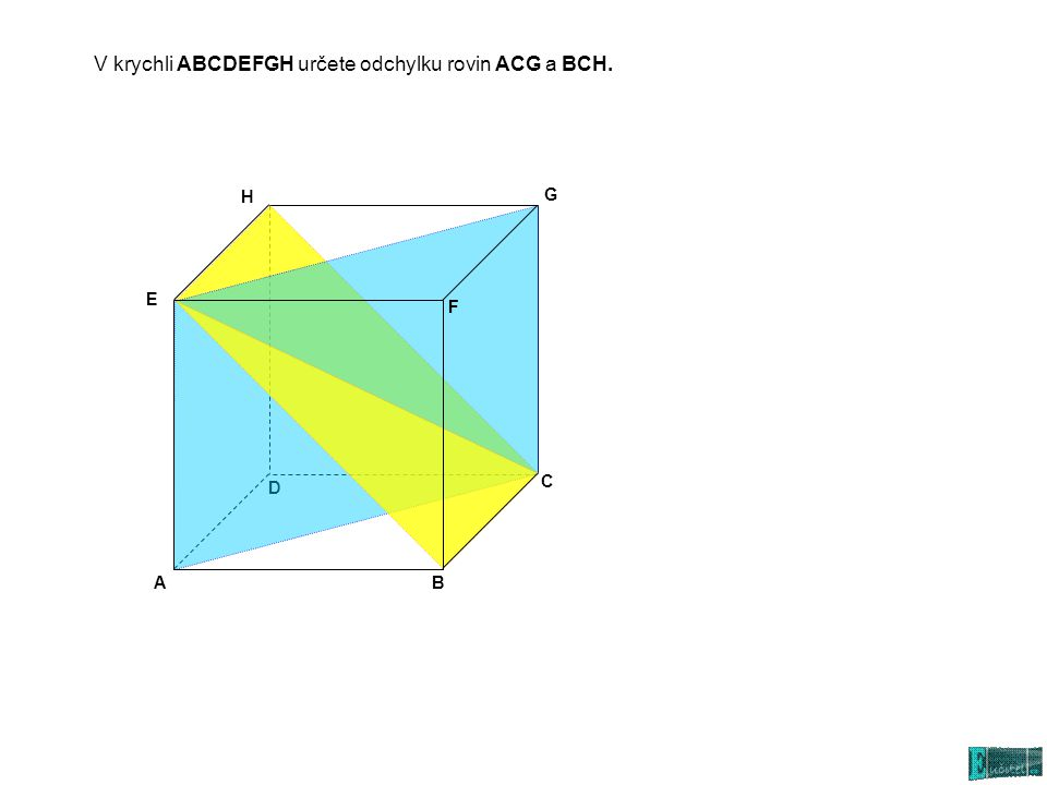 V krychli ABCDEFGH určete odchylku rovin ACG a BCH.