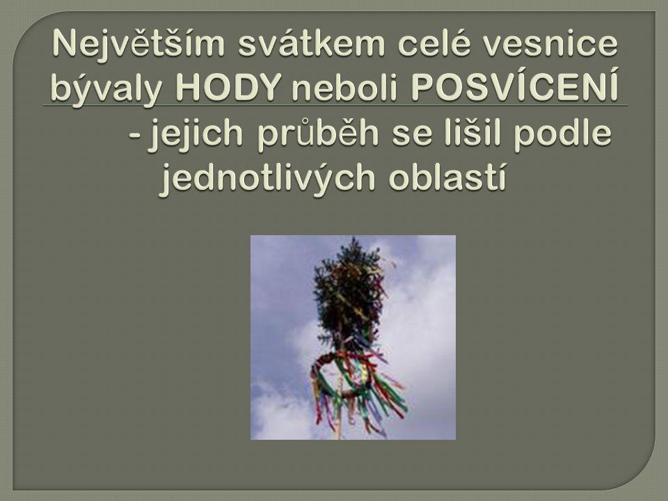 Největším svátkem celé vesnice bývaly HODY neboli POSVÍCENÍ
